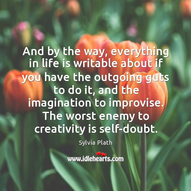 Image, And by the way, everything in life is writable about if you have the outgoing guts to do it