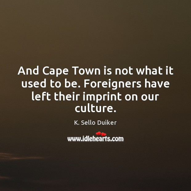 And Cape Town is not what it used to be. Foreigners have Culture Quotes Image