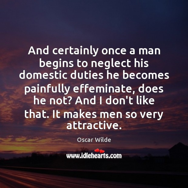 Image, And certainly once a man begins to neglect his domestic duties he