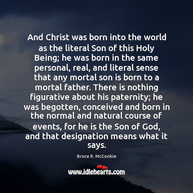 And Christ was born into the world as the literal Son of Son Quotes Image