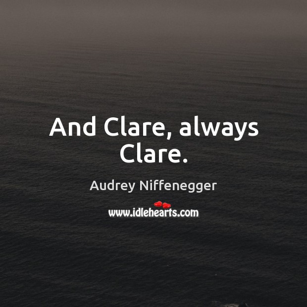 Image, And Clare, always Clare.