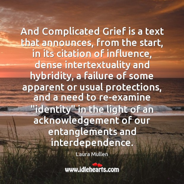 And Complicated Grief is a text that announces, from the start, in Laura Mullen Picture Quote
