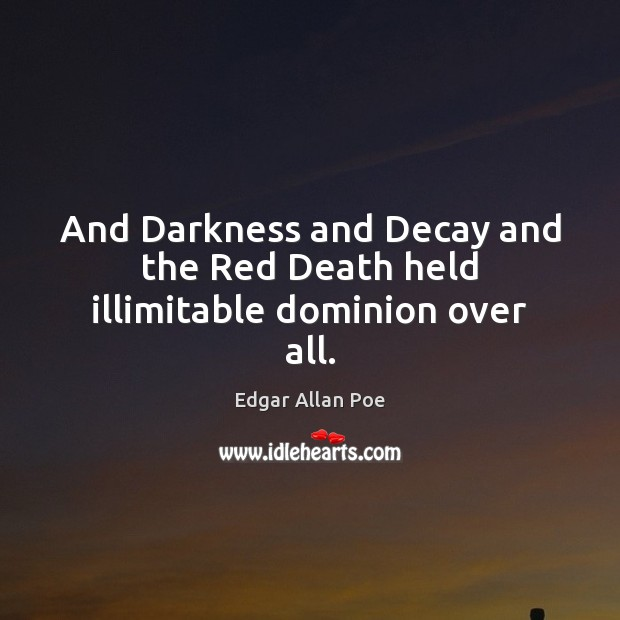 Image, And Darkness and Decay and the Red Death held illimitable dominion over all.