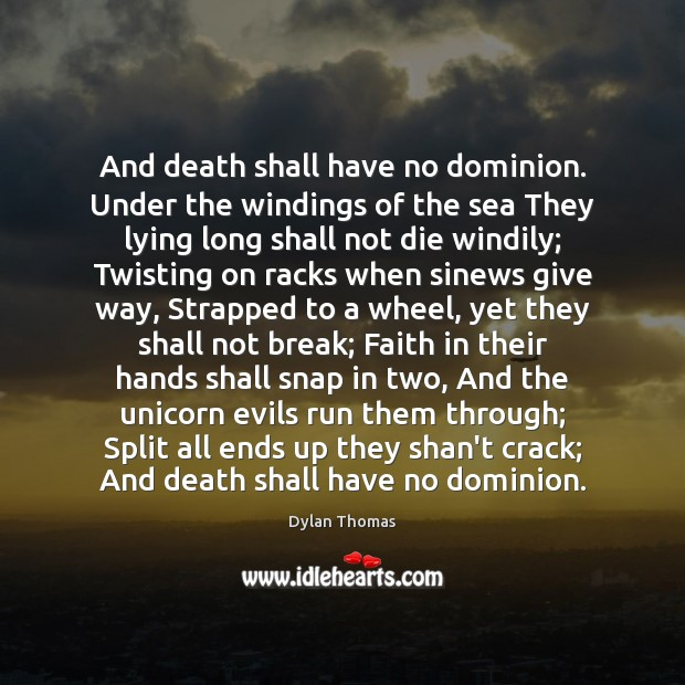 And death shall have no dominion. Under the windings of the sea Dylan Thomas Picture Quote