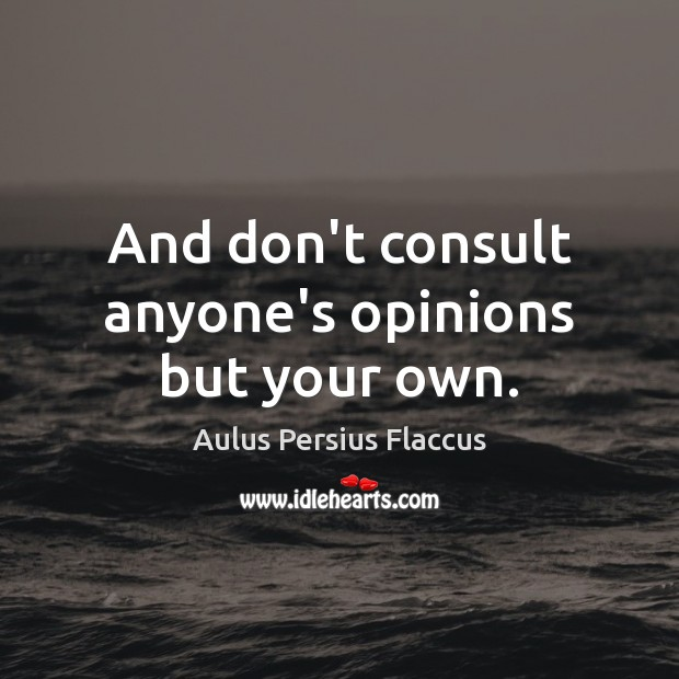And don't consult anyone's opinions but your own. Image