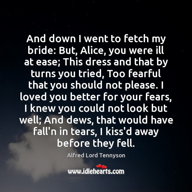 Image, And down I went to fetch my bride: But, Alice, you were