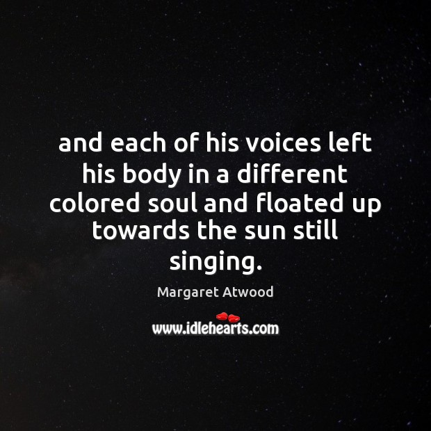 And each of his voices left his body in a different colored Margaret Atwood Picture Quote