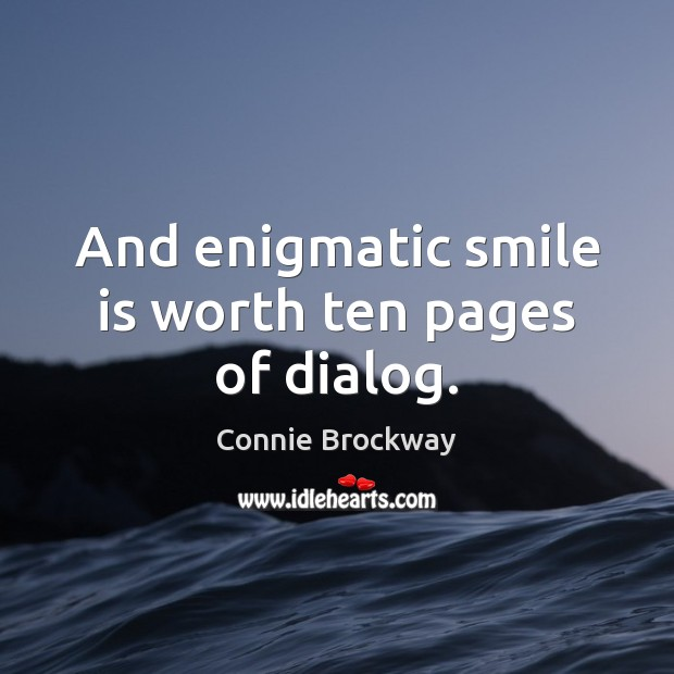 And enigmatic smile is worth ten pages of dialog. Smile Quotes Image