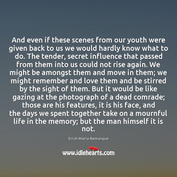 And even if these scenes from our youth were given back to Erich Maria Remarque Picture Quote
