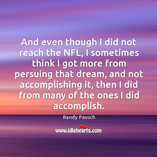 And even though I did not reach the NFL, I sometimes think Randy Pausch Picture Quote