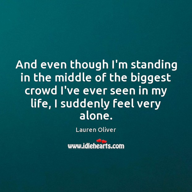 And even though I'm standing in the middle of the biggest crowd Lauren Oliver Picture Quote