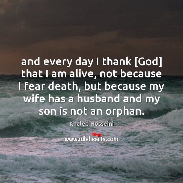 And every day I thank [God] that I am alive, not because Son Quotes Image