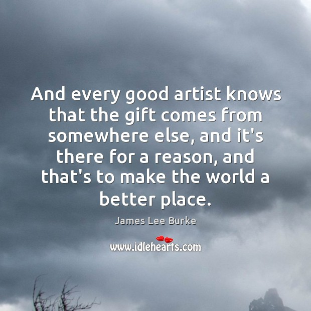Image, And every good artist knows that the gift comes from somewhere else,