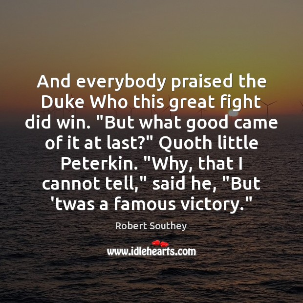 """And everybody praised the Duke Who this great fight did win. """"But Image"""