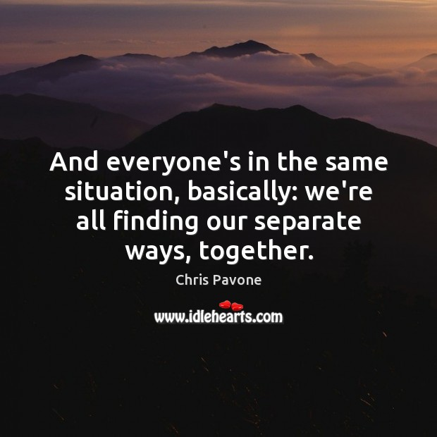 And everyone's in the same situation, basically: we're all finding our separate Image