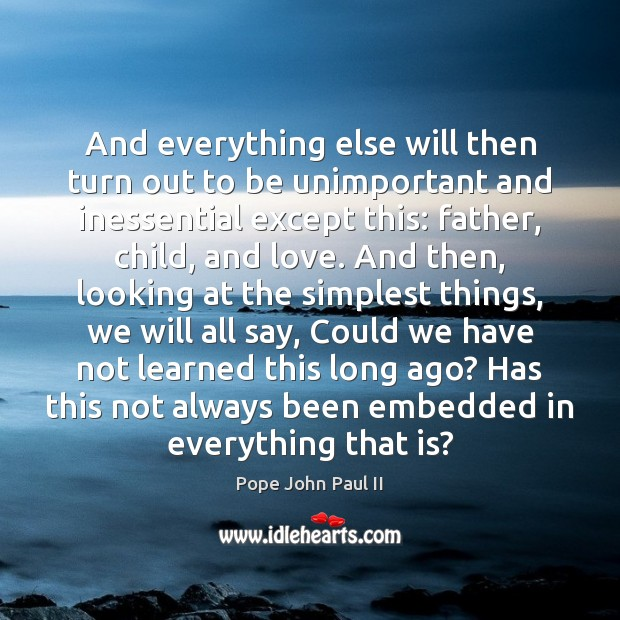 And everything else will then turn out to be unimportant and inessential Pope John Paul II Picture Quote
