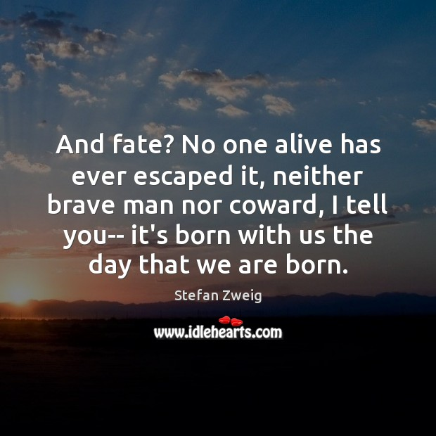 Image, And fate? No one alive has ever escaped it, neither brave man