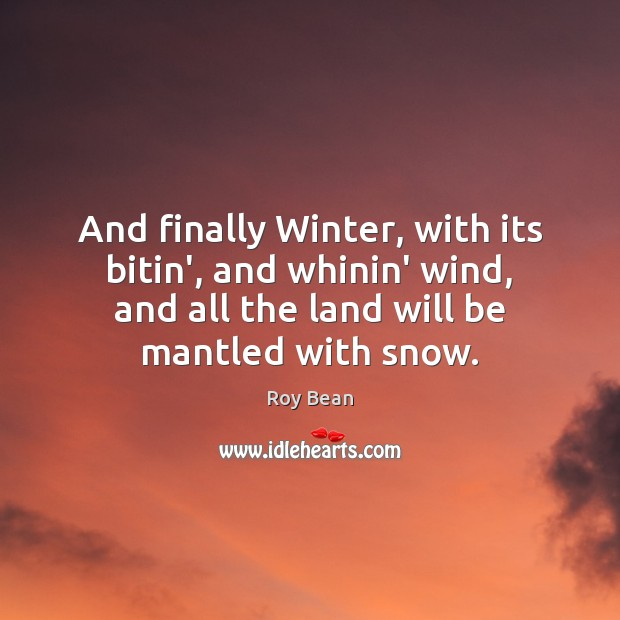 And finally Winter, with its bitin', and whinin' wind, and all the Image