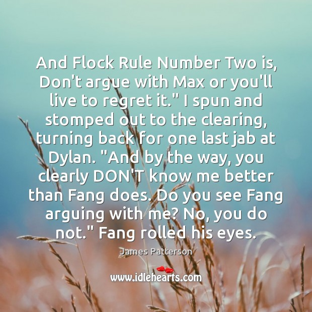 And Flock Rule Number Two is, Don't argue with Max or you'll James Patterson Picture Quote