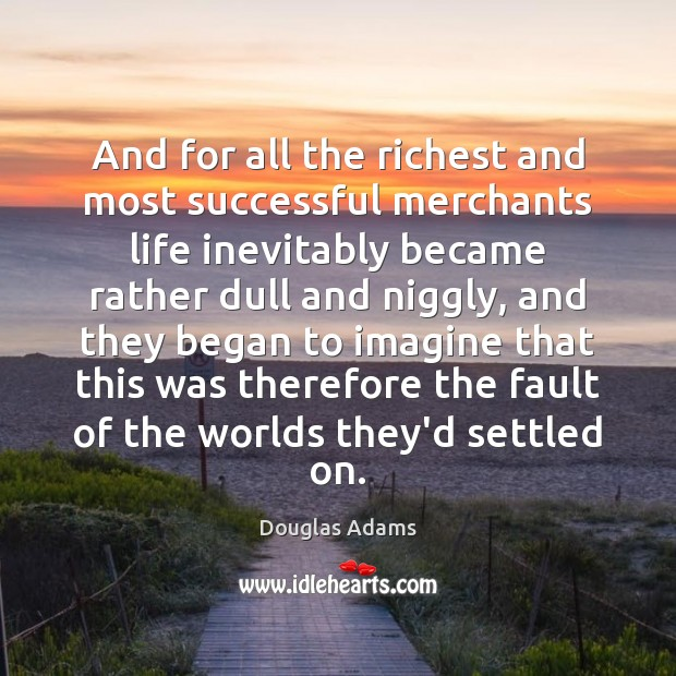 Image, And for all the richest and most successful merchants life inevitably became