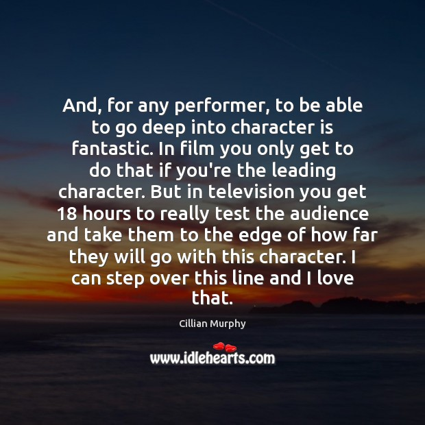 And, for any performer, to be able to go deep into character Cillian Murphy Picture Quote