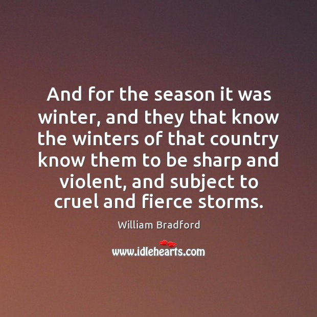 And for the season it was winter, and they that know the William Bradford Picture Quote