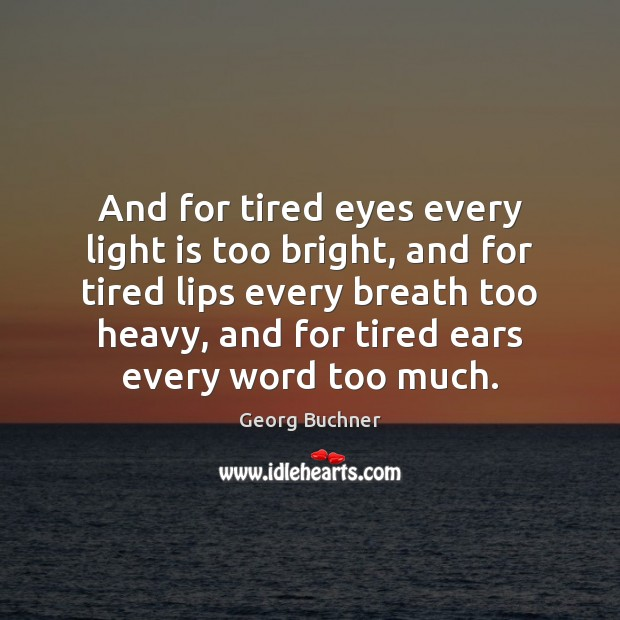 And for tired eyes every light is too bright, and for tired Image