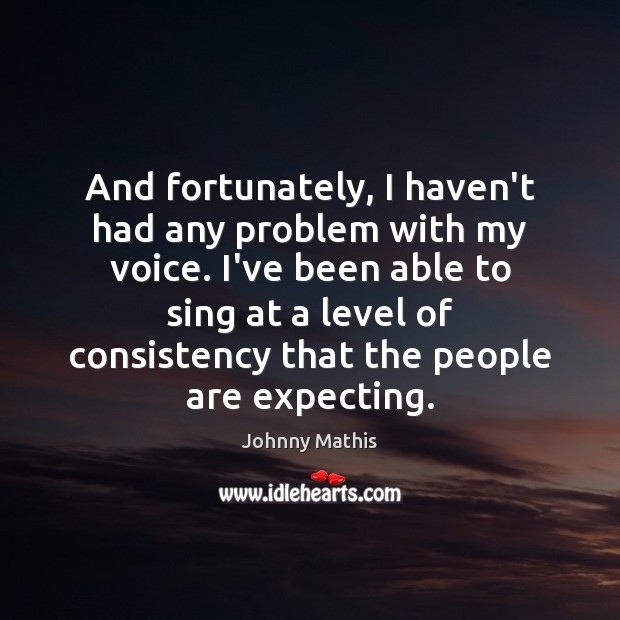 And fortunately, I haven't had any problem with my voice. I've been Image