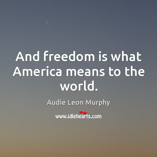 Image, And freedom is what america means to the world.