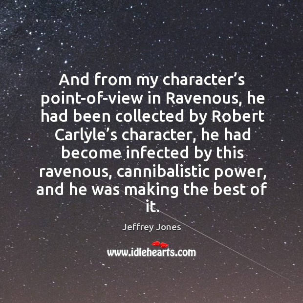And from my character's point-of-view in ravenous, he had been collected by robert carlyle's character Image