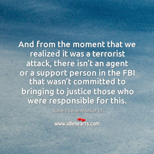 And from the moment that we realized it was a terrorist attack, there isn't an agent or a Image
