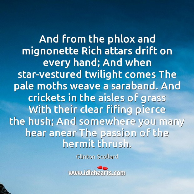 And from the phlox and mignonette Rich attars drift on every hand; Image