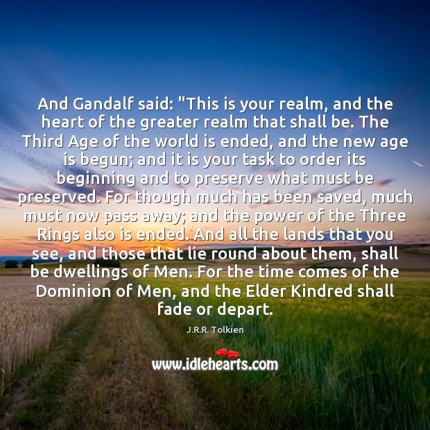 """And Gandalf said: """"This is your realm, and the heart of the Image"""