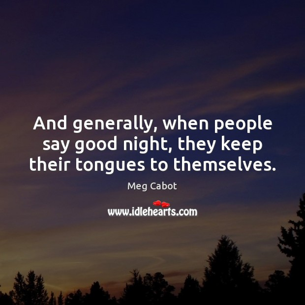 And generally, when people say good night, they keep their tongues to themselves. Image