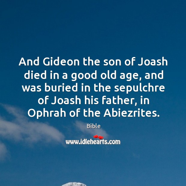 Image, And gideon the son of joash died in a good old age, and was buried in the sepulchre of joash his father..