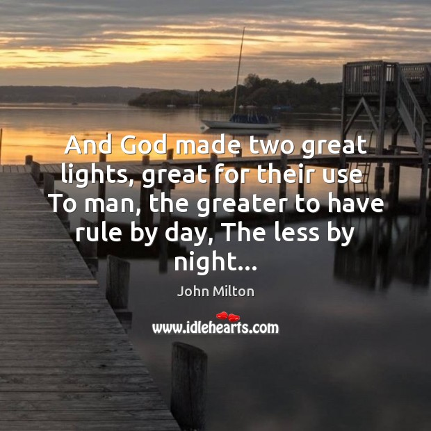 And God made two great lights, great for their use  To man, John Milton Picture Quote