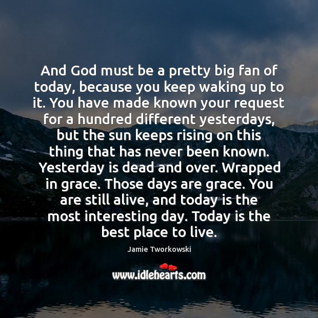And God must be a pretty big fan of today, because you Image