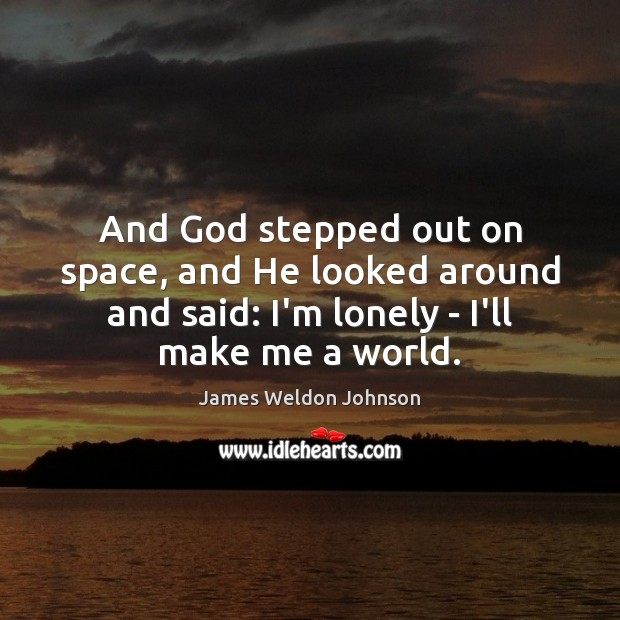 And God stepped out on space, and He looked around and said: James Weldon Johnson Picture Quote