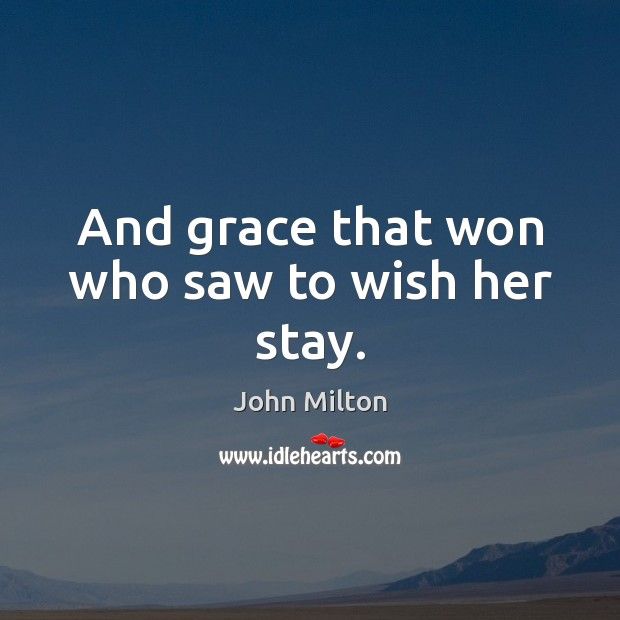 And grace that won who saw to wish her stay. Image