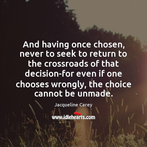 And having once chosen, never to seek to return to the crossroads Image