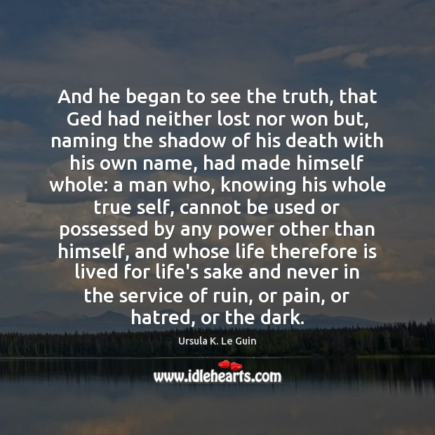 And he began to see the truth, that Ged had neither lost Ursula K. Le Guin Picture Quote