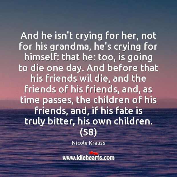 And he isn't crying for her, not for his grandma, he's crying Image