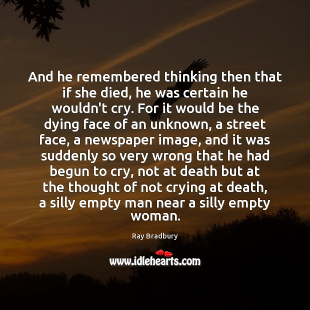And he remembered thinking then that if she died, he was certain Ray Bradbury Picture Quote