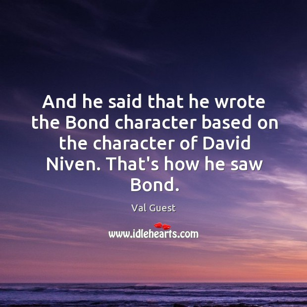 Image, And he said that he wrote the Bond character based on the