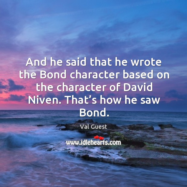 Image, And he said that he wrote the bond character based on the character of david niven. That's how he saw bond.