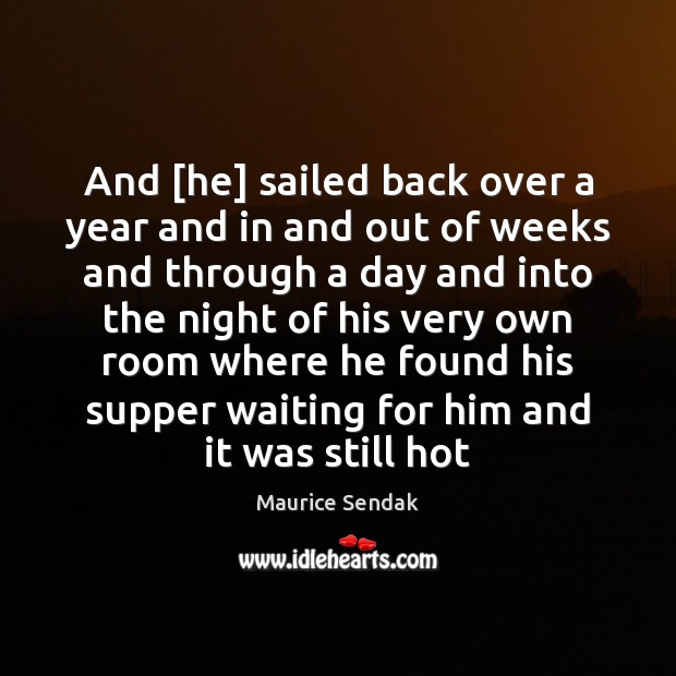 And [he] sailed back over a year and in and out of Maurice Sendak Picture Quote