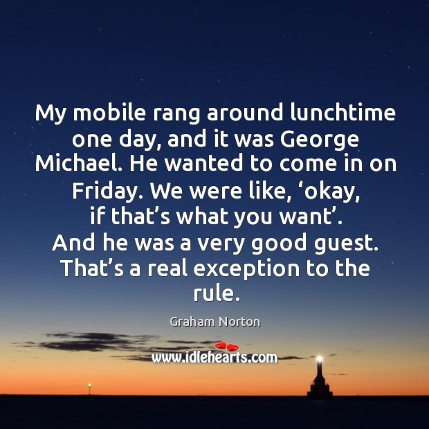 And he was a very good guest. That's a real exception to the rule. Graham Norton Picture Quote