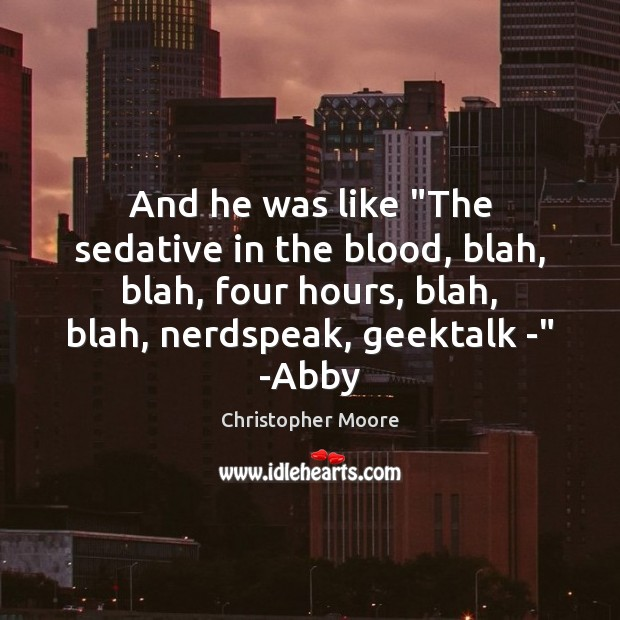 """And he was like """"The sedative in the blood, blah, blah, four Christopher Moore Picture Quote"""