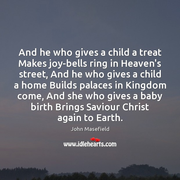 And he who gives a child a treat Makes joy-bells ring in John Masefield Picture Quote