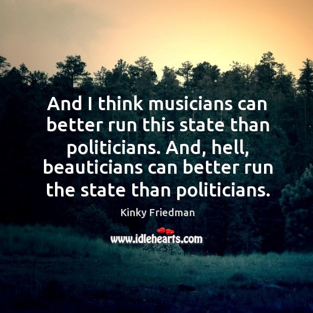 Image, And, hell, beauticians can better run the state than politicians.